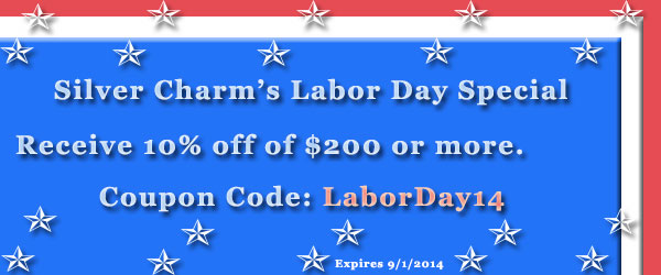 Silver Charms Labor Day Special. Receive 10% off on all orders of $200 or more. Please use coupon code: LaborDay14